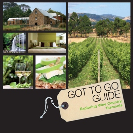 Got To Go Guide: Exploring Wine Country Tasmania