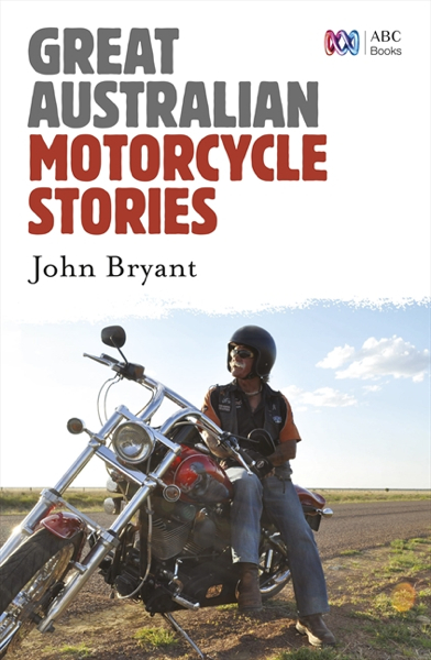 www.foodwinetravel.com.au, Great Australian Motorcycle Stories, review of Great Australian Motorcycle Stories, Phillip Island circuit, John Bryant, Mick Beltrame, David McIlroy, Ulysses Motorcycle Club, biking.