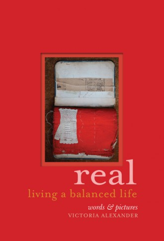 www.foodwinetravel.com.au, Real: Living a Balanced Life, Victoria Alexander, Murdoch Books, sustainable living, real food.