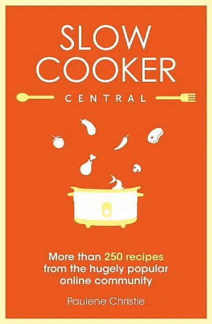 Slow Cooker Central, by Paulene Christie