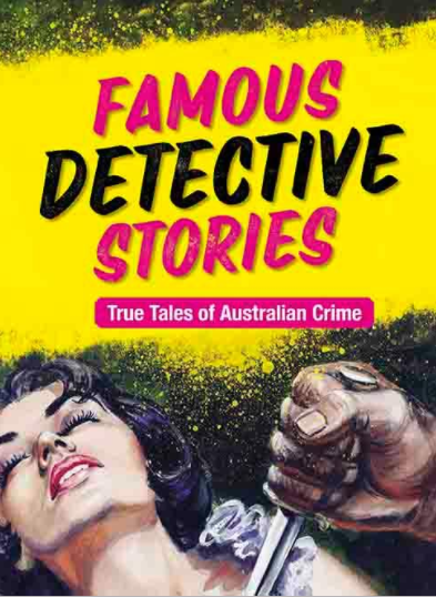 Famous Detective Stories. True Tales of Australian Crime.