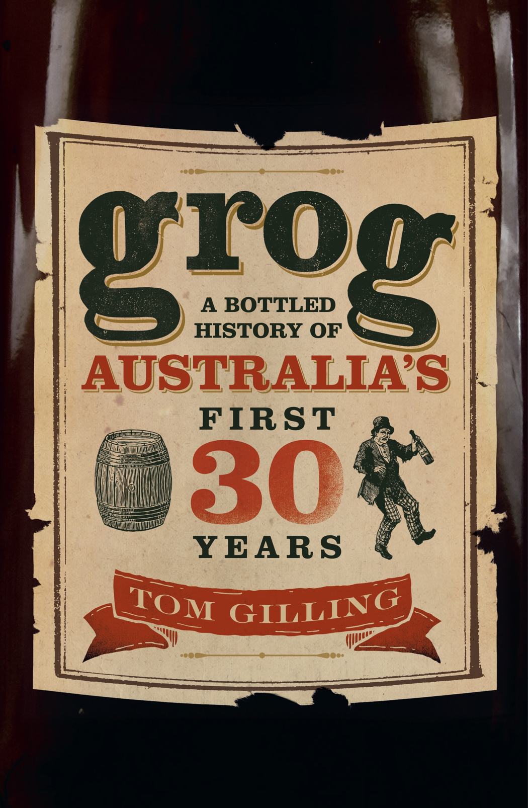 Grog: A Bottled History of Australia's First 30 Years, by Tom Gilling