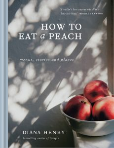 How To Eat A Peach, by Diana Henry