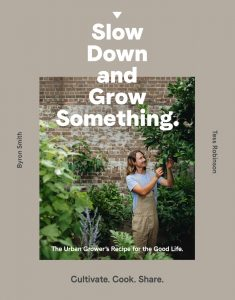 Slow Down And Grow Something, by Byron Smith and Tess Robinson.