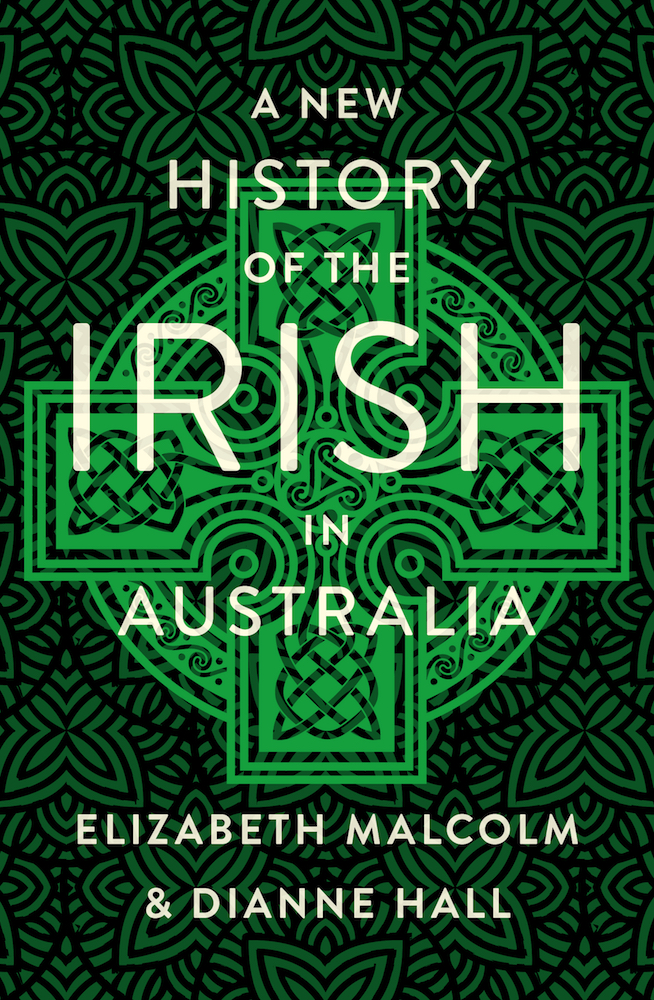 A New History of the Irish in Australia, by Elizabeth Malcolm and Dianne Hall.