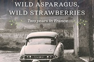 Wild Asparagus Wild Strawberries. Two Years In France. by Barbara Santich.