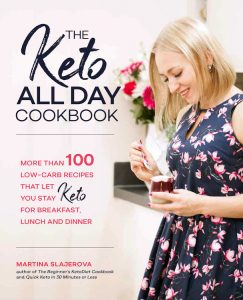 Martina Slajerova has suggestions for easy and delicious breakfast, lunch and dinner dishes, low-carb snacks, drinks and dessert in The Keto All Day Cookbook.